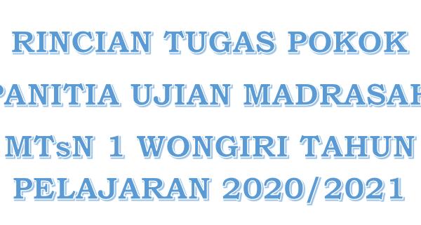 RINCIAN TUGAS POKOK PANITIA UJIAN MADRASAH MTsN 1 WONGIRI TAHUN PELAJARAN 2020/2021